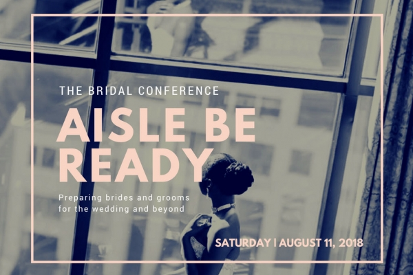 Aisle Be Ready: Engaged Couples Conference & Pre-Wedding Experience